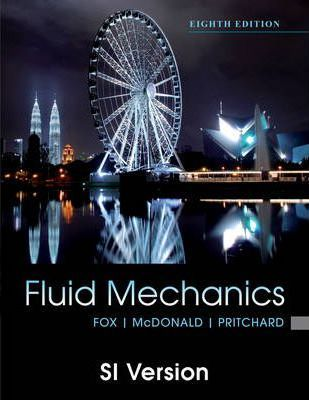 Fox and Mcdonald's Introduction to Fluid Mechanics, 8th Edition International Student Version