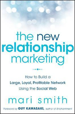 The New Relationship Marketing : How to Build a Large, Loyal, Profitable Network Using the Social Web