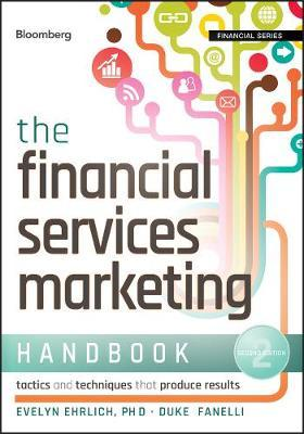 The Financial Services Marketing Handbook : Tactics and Techniques That Produce Results