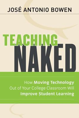 Teaching Naked  How Moving Technology Out of Your College Classroom Will Improve Student Learning