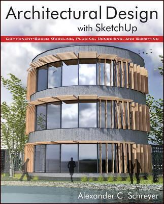 Architectural Design with SketchUp : Component-Based Modeling, Plugins, Rendering and Scripting