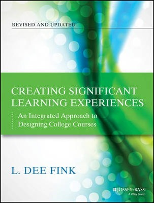 Creating Significant Learning Experiences : An Integrated Approach to Designing College Courses
