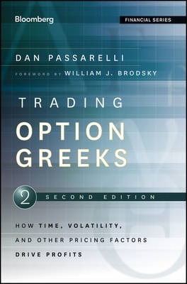 Trading Options Greeks : How Time Volatility and Other Pricing Factors Drive Profits