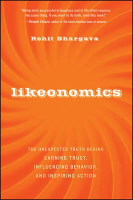 Likeonomics  The Unexpected Truth Behind Earning Trust, Influencing Behavior, and Inspiring Action