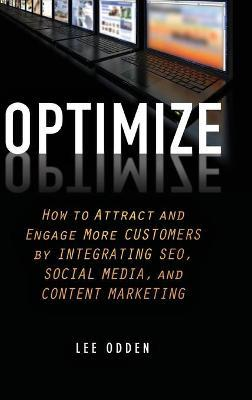 Optimize : How to Attract and Engage More Customers by Integrating SEO, Social Media, and Content Marketing
