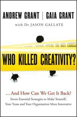 Who Killed Creativity?...and How Can We Get It Back? Seven Essential Strategies to Make Yourself, Your Team and Your Organisation More Innovative