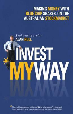 Invest My Way : The Business of Making Money on the Australian Share Market with Blue Chip Shares