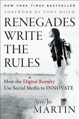 Renegades Write the Rules : How the Digital Royalty Use Social Media to Innovate