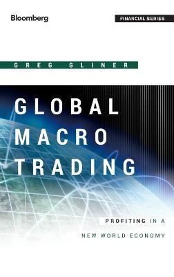 Global Macro Trading : Profiting in a New World Economy