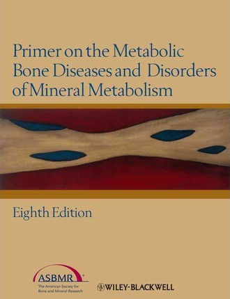 Primer on the Metabolic Bone Diseases and Disorders of Mineral Metabolism