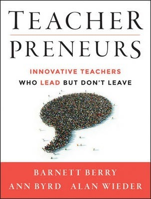 Teacherpreneurs: Innovative Teachers Who Lead But Don't Leave