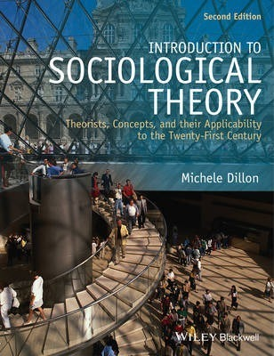 Introduction to Sociological Theory - Theorists, Concepts, and Their Applicability to the Twenty-first Century 2E