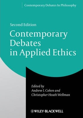 Contemporary Debates in Applied Ethics, Second Edition