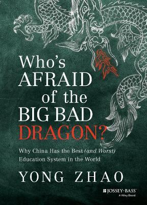 Who's Afraid of the Big Bad Dragon? : Why China Has the Best (and Worst) Education System in the World
