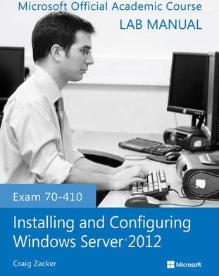 exam 70 410 installing and configuring windows server 2012 lab rh bookdepository com