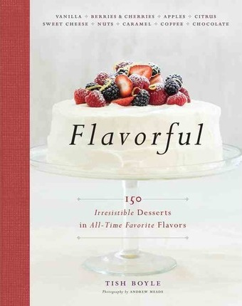 Flavorful: 150 Irresistible Desserts in All Time Favorite Flavors