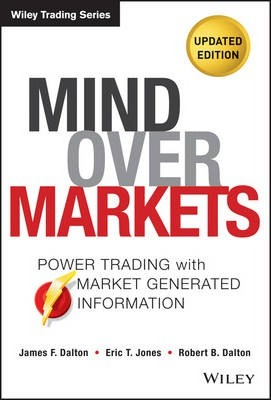 Mind Over Markets : Power Trading with Market Generated Information, Updated Edition