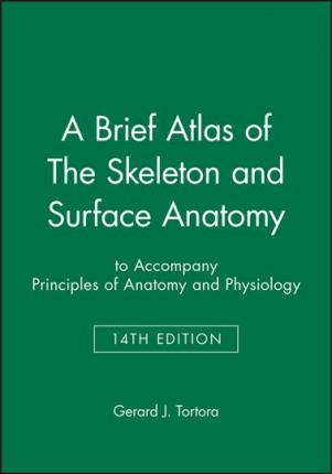 Brief Atlas of the Skeleton and Surface Anatomy : Gerard J. Tortora ...