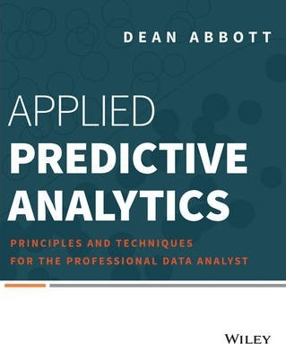 Applied Predictive Analytics : Principles and Techniques for the Professional Data Analyst