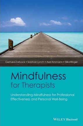 Mindfulness for Therapists  Understanding Mindfulness for Professional Effectiveness and Personal Well-Being