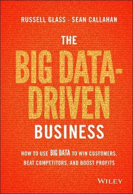 The Big Data-Driven Business : How to Use Big Data to Win Customers, Beat Competitors, and Boost Profits