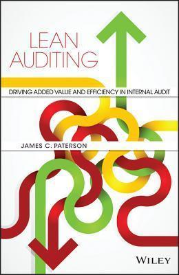 Lean Auditing : Driving Added Value and Efficiency in Internal Audit