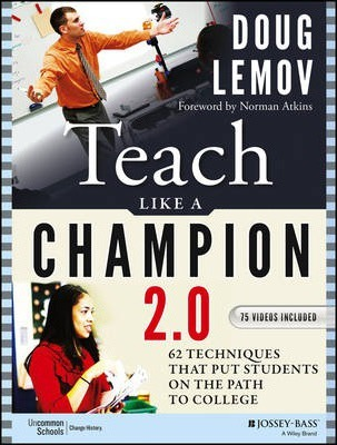 Teach Like a Champion 2.0 : 62 Techniques that Put Students on the Path to College