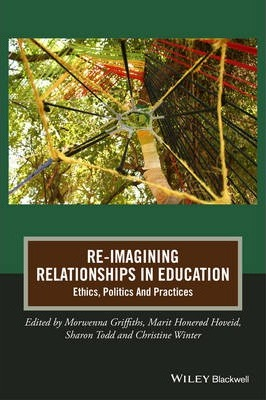 Re-Imagining Relationships in Education  Ethics, Politics and Practices