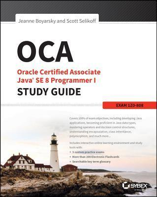OCA: Oracle Certified Associate Java SE 8 Programmer I Study Guide