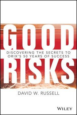 Good Risks : Discovering the Secrets to ORIX's 50 Years of Success