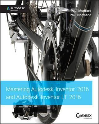 Mastering Autodesk Inventor 2016 and Autodesk Inventor LT 2016 : Autodesk Official Press