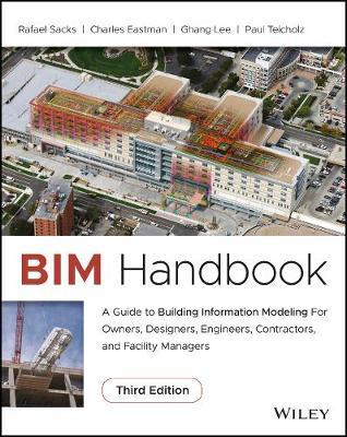 BIM Handbook : A Guide to Building Information Modeling for Owners, Designers, Engineers, Contractors, and Facility Managers
