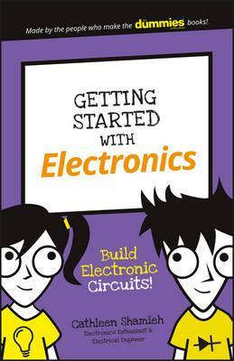 Getting Started with Electronics : Build Electronic Circuits!