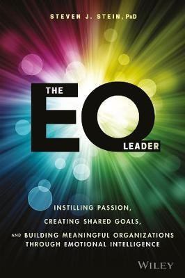 The EQ Leader : Instilling Passion, Creating Shared Goals, and Building Meaningful Organizations through Emotional Intelligence