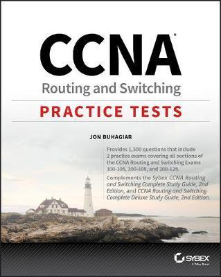 CCNA Routing and Switching Practice Tests : Exam 100-105, Exam 200-105, and Exam 200-125