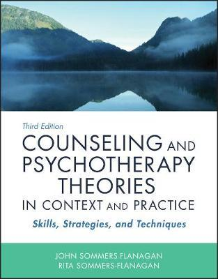 Counseling and Psychotherapy Theories in Context and Practice : Skills, Strategies, and Techniques