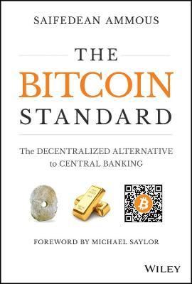 The Bitcoin Standard : Sound Money in a Digital Age