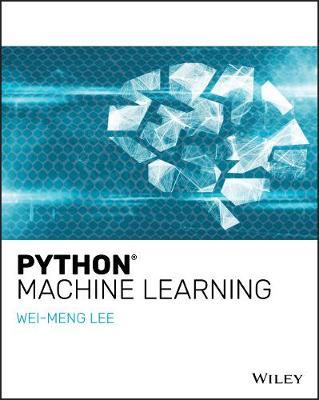 Python Machine Learning : Wei-Meng Lee : 9781119545637