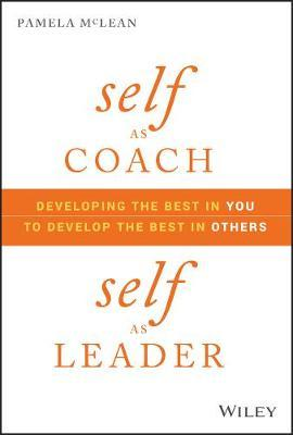Self as Coach, Self as Leader  Developing the Best in You to Develop the Best in Others