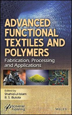 Advanced Functional Textiles and Polymers  Fabrication, Processing and Applications