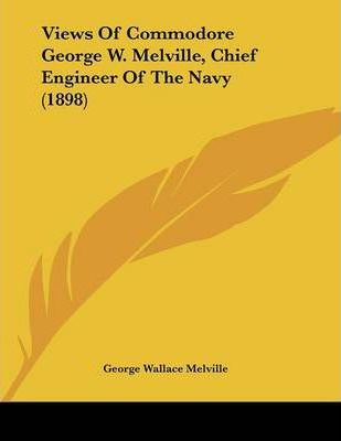 Views of Commodore George W. Melville, Chief Engineer of the Navy (1898)