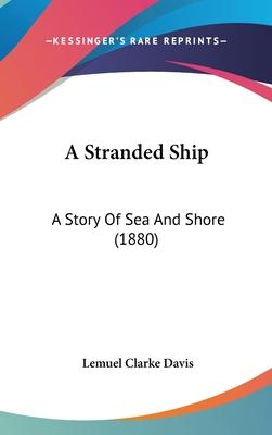 A Stranded Ship  A Story of Sea and Shore (1880)