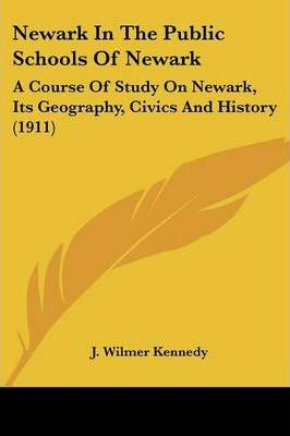 Newark in the Public Schools of Newark : A Course of Study on Newark, Its Geography, Civics and History (1911)