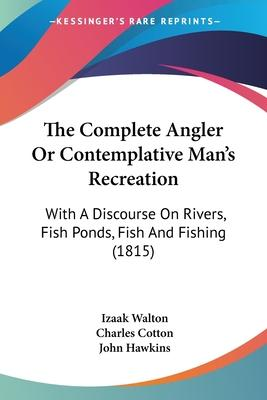 The Complete Angler or Contemplative Man's Recreation