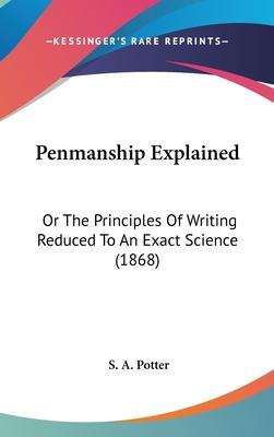 Penmanship Explained  Or the Principles of Writing Reduced to an Exact Science (1868)
