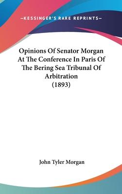 Opinions of Senator Morgan at the Conference in Paris of the Bering Sea Tribunal of Arbitration (1893)
