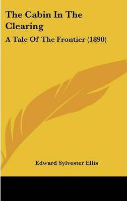 The Cabin in the Clearing : A Tale of the Frontier (1890)