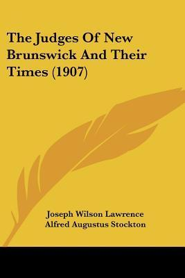 The Judges of New Brunswick and Their Times (1907)