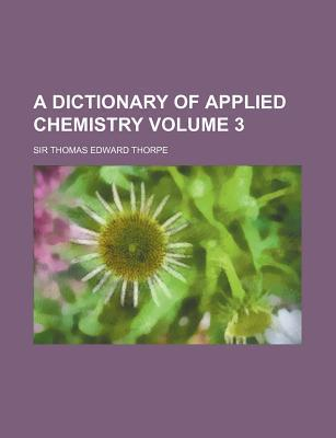 A Dictionary of Applied Chemistry Volume 3