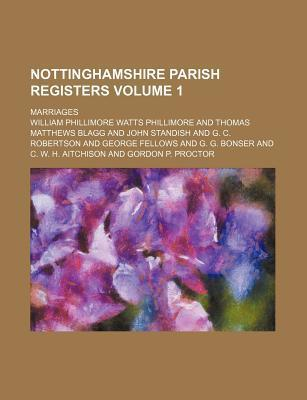 Nottinghamshire Parish Registers Volume 1; Marriages